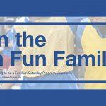 Apply now to be a Fun Fun Saturday Program Volunteer!